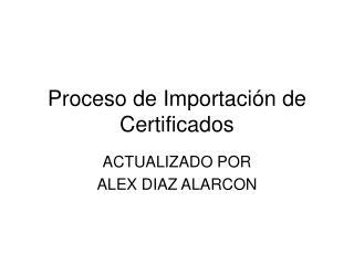 Proceso de Importaci�n de Certificados