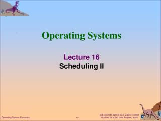 Operating Systems Lecture 16 Scheduling II