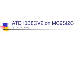 ATD10B8CV2 on MC9SI2C By: Yuchun Huang