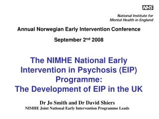 Dr Jo Smith and Dr David Shiers  NIMHE Joint National Early Intervention Programme Leads
