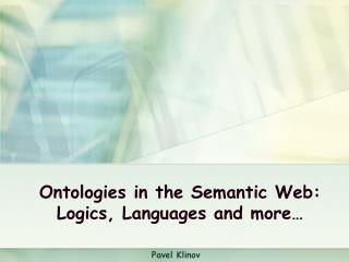 Ontologies in the Semantic Web: Logics, Languages and more�