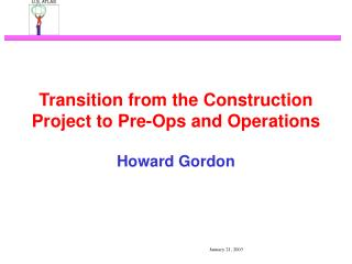 Transition from the Construction Project to Pre-Ops and Operations