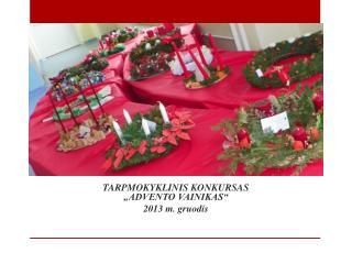 """TARPMOKYKLINIS K ONKURSAS """"ADVENTO VAINIKAS """" 2013 m.  gruodis"""