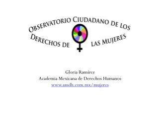 Gloria Ram�rez Academia Mexicana de Derechos Humanos amdh.mx/mujeres