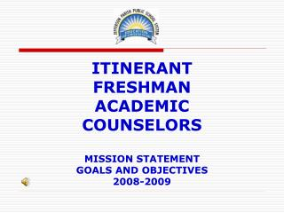 ITINERANT FRESHMAN ACADEMIC COUNSELORS MISSION STATEMENT GOALS AND OBJECTIVES 2008-2009