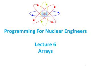 Programming For Nuclear Engineers  Lecture 6 Arrays