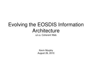 Evolving the EOSDIS Information Architecture a.k.a. Coherent Web