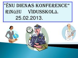 """"""" Ēnu dienas Konference""""  Rīnūžu     vidusskolā.         25.02.2013."""