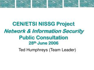 CEN/ETSI NISSG Project Network & Information Security Public Consultation 28 th  June 2006