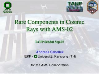 Rare Components in Cosmic Rays with AMS-02  TAUP Sendai Sep.07