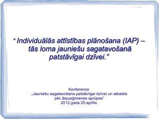 """""""  Individuālās attīstības plānošana (IAP) –  tās loma jauniešu sagatavošanā"""