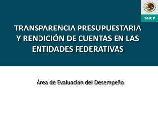 TRANSPARENCIA PRESUPUESTARIA Y RENDICIÓN DE CUENTAS EN LAS ENTIDADES FEDERATIVAS