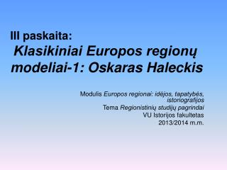 I II paskaita: Klasikiniai Europos region? modeliai-1: Oskaras Haleckis