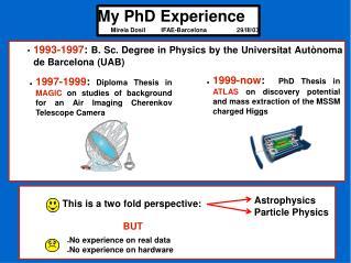 My PhD Experience Mireia DosilIFAE-Barcelona29/III/03