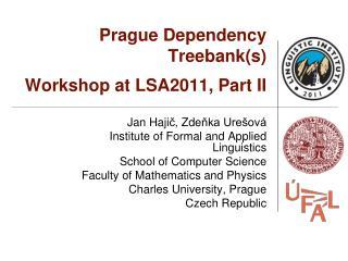 Prague Dependency Treebank(s) Workshop at LSA2011, Part II