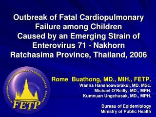 Rome   Buathong , MD., MIH., FETP. Wanna Hanshoaworakul , MD.  MSc . Michael O'Reilly, MD., MPH.