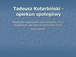 Tadeusz Kotarbiński - opiekun spolegliwy