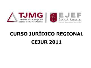CURSO JUR�DICO REGIONAL � CJUR 2011