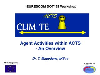 Agent Activities within ACTS  - An Overview Dr. T. Magedanz, IKV++
