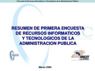 RESUMEN DE PRIMERA ENCUESTA DE RECURSOS INFORMATICOS  Y TECNOLOGICOS DE LA ADMINISTRACION PUBLICA