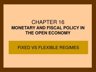 CHAPTER 16 MONETARY AND FISCAL POLICY IN THE OPEN ECONOMY