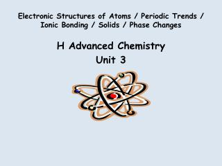 Electronic Structures of Atoms / Periodic Trends / Ionic Bonding / Solids / Phase Changes