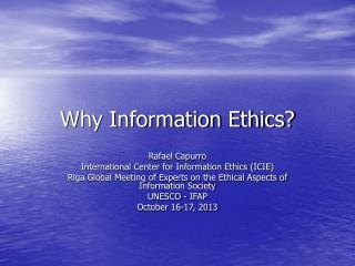 Why Information Ethics?