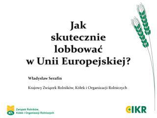 Władysław Serafin Krajowy Związek Rolników, Kółek i Organizacji Rolniczych