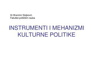 INSTRUMENTI I MEHANIZMI KULTURNE POLITIKE