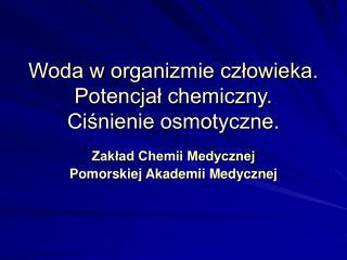Woda w organizmie człowieka. Potencjał chemiczny.  Ciśnienie osmotyczne.
