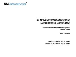 G-19 Counterfeit Electronic  Components Committee   Standards Development Progress March 2008  Phil Zulueta    CQSDI  -