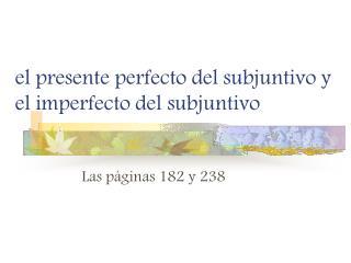 el presente perfecto del subjuntivo y  el imperfecto del subjuntivo