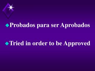Probados para ser Aprobados  Tried in order to be Approved