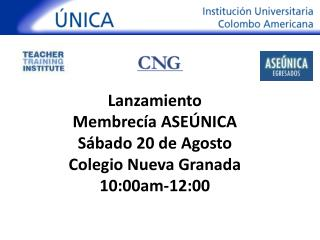 Lanzamiento  Membrecía ASEÚNICA Sábado 20 de Agosto Colegio Nueva Granada 10:00am-12:00