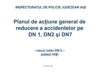 Planul de acţiune general de reducere a accidentelor pe  DN 1, DN2 şi DN7