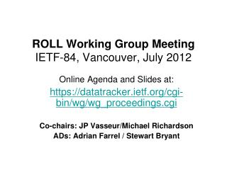 ROLL Working Group Meeting IETF - 84, Vancouver, July  2012