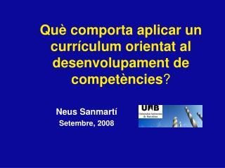 Qu è  comporta aplicar un curr íc ulum orientat al desenvolupament de compet è n cies ?