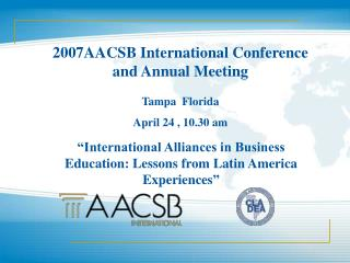 2007AACSB International Conference and Annual Meeting Tampa  Florida April 24 , 10.30 am