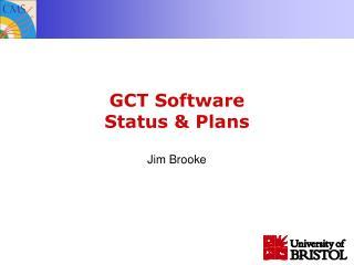 GCT Software Status & Plans