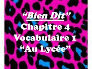 """"""" Bien  Dit """" Chapitre  4  Vocabulaire  1 """"Au  Lycée """""""
