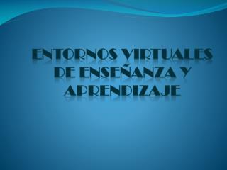 Entornos virtuales de enseñanza y aprendizaje