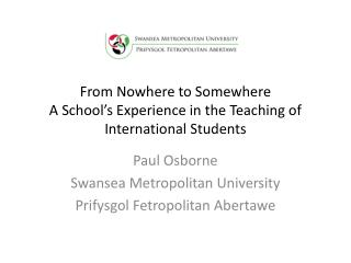 From Nowhere to Somewhere A School's Experience in the Teaching of International Students