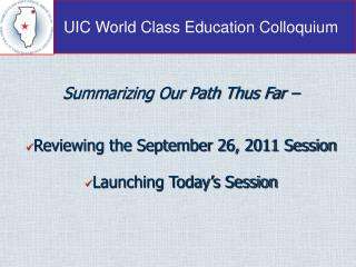 Summarizing Our Path Thus Far – Reviewing the September 26, 2011 Session Launching Today's Session