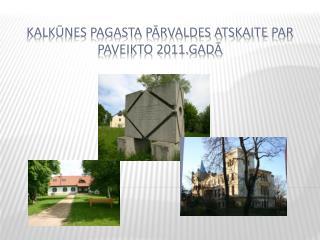 Kalkūnes pagasta pārvaldes atskaite  par paveikto 2011.gadā
