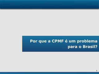 Por que a CPMF é um problema  para o Brasil?