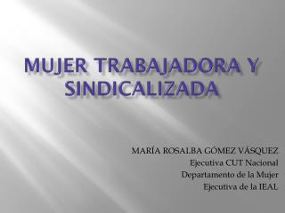 MUJER TRABAJADORA Y SINDICALIZADA