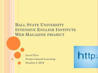 Ball State University Intensive English Institute Web Magazine project