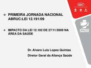 PRIMEIRA JORNADA NACIONAL ABRUC:LEI 12.191/09 IMPACTO DA LEI 12.102 DE 27/11/2009 NA ÁREA DA SAÚDE