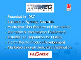 Founded in 1987  Located in Sydney, Australia Australian Manufacturer of Flow meters