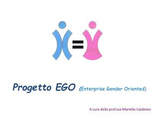 Progetto EGO  ( Enterprise Gender  Oriented )